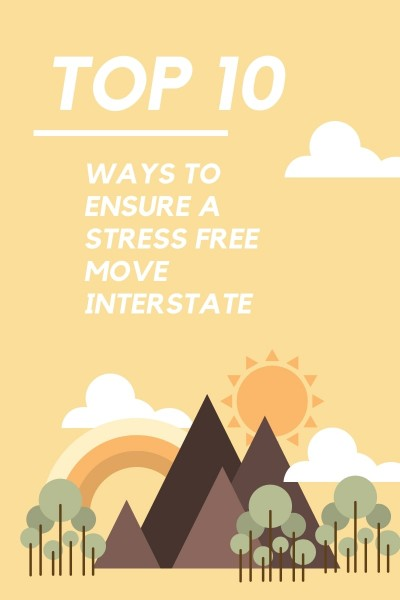 Top 10 ways to ensure a stress-free move interstate